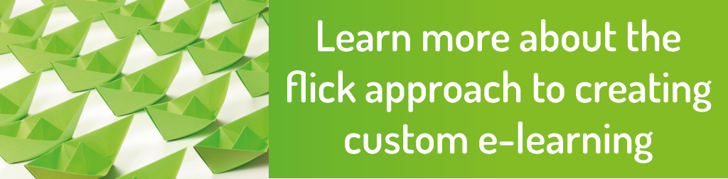 Learn more about the flick approach to creating custom e-learning